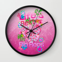 Life Is Better In Flip Flops Wall Clock
