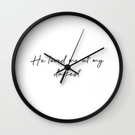 He loved me at the darkest Wall Clock