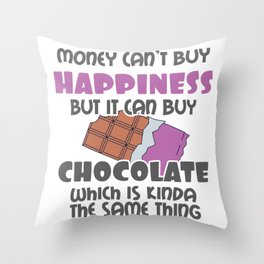 Love Choc Money Can't Buy Happiness But It Can Buy Chocolate Gift Throw Pillow