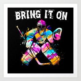 Ice Hockey Goalie Bring It On Art Print
