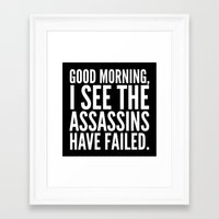 sayings Framed Art Prints featuring Good morning, I see the assassins have failed. (Black) by CreativeAngel