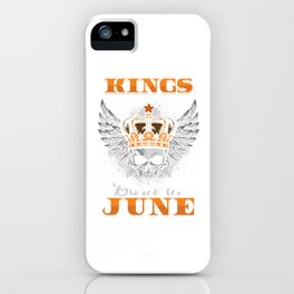 Kings Are Born In June Birthday Gift iPhone Case