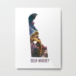 Dela-Where? Metal Print