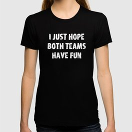 I Just Hope Both Teams Have Fun Vintage Text T-shirt