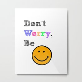 Don't You Worry...Be Happy Metal Print