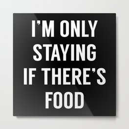 I'm Only Staying Metal Print