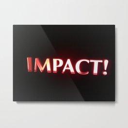 Impact! Metal Print