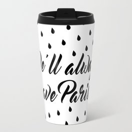 We'll always have Paris. Travel Mug