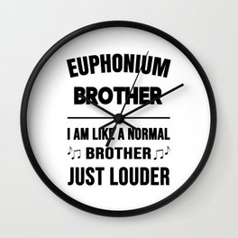 Euphonium Brother Like A Normal Brother Just Louder Wall Clock