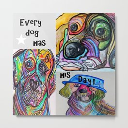 Every Dog Has His Day Metal Print
