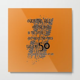"""Over The Hill """"50"""" Metal Print"""