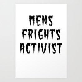 MENS FRIGHTS ACTIVIST (BLACK) Art Print