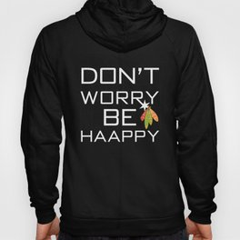 Don't Worry Be Haappy Hoody