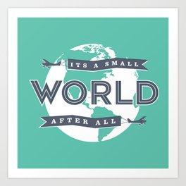 Its A Small World  Art Print