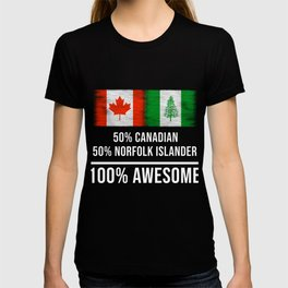 50% Canadian 50% Norfolk Islander 100% Awesome T-shirt