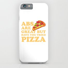 Abs Are Great But Have You Tried Pizza - Foodie joke iPhone Case