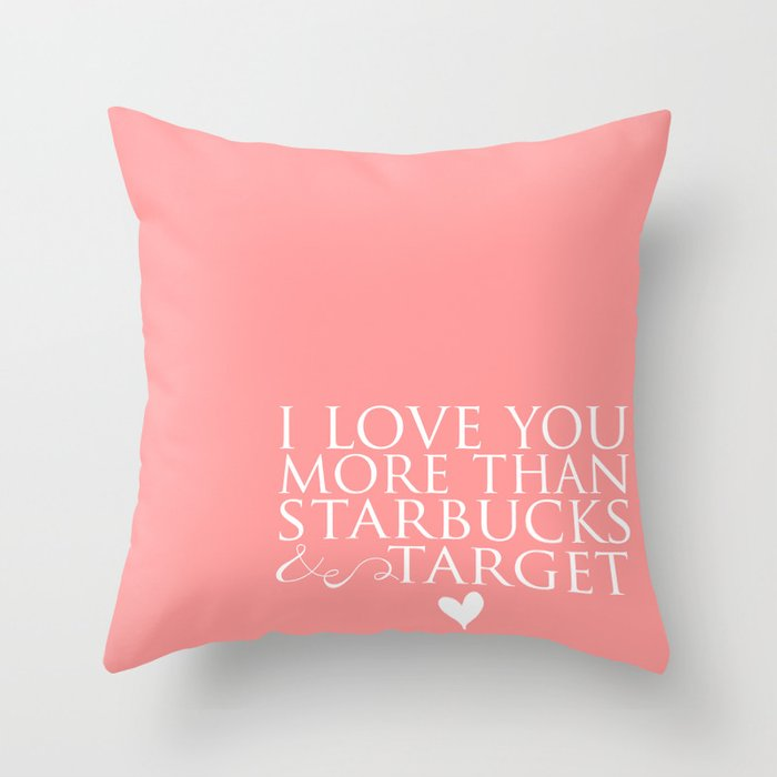 I Love You More Than Starbucks And Target Throw Pillow By Ashleyjlarson