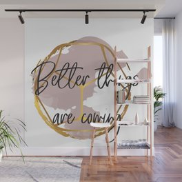 Better things are coming. Concept quotes Wall Mural