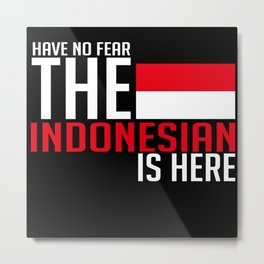 Have No Fear The Indonesian Is Here Metal Print