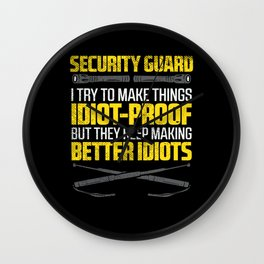 Security Guard I Try To Make Things Idiot Proof But They Keep Making Better Idiots Wall Clock
