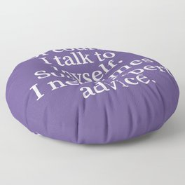 Of Course I Talk To Myself. Sometimes I Need Expert Advice. (Ultra Violet) Floor Pillow