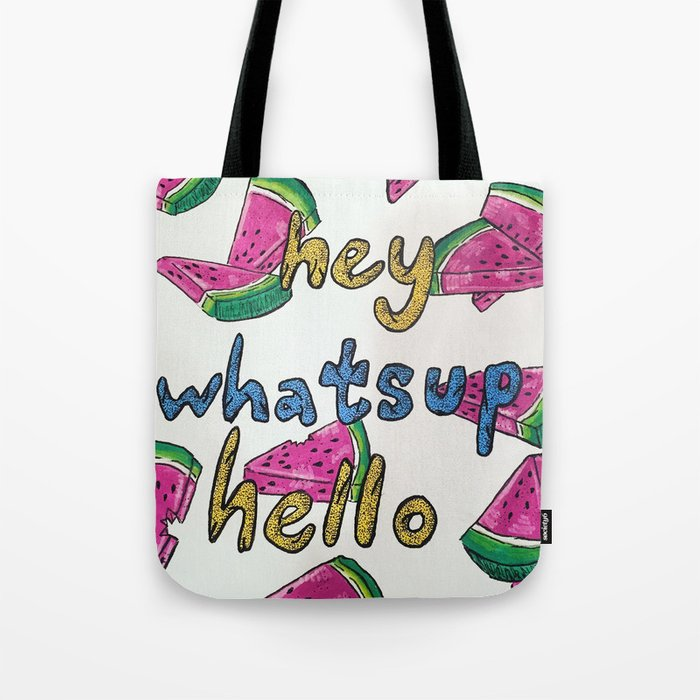 Hey, whatsup, hello. Tote Bag