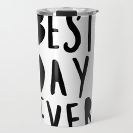 Best Day Ever - Hand lettered typography Travel Mug