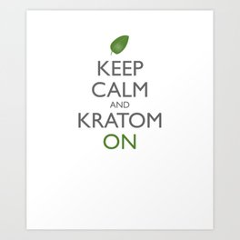 Keep Calm and Kratom On Art Print