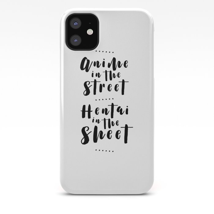 Anime in the streets hentai in the sheets iPhone 11 case