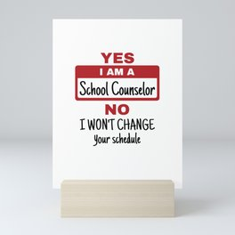 Yes I Am A School Counselor No I Won't Change Your Schedule Mini Art Print