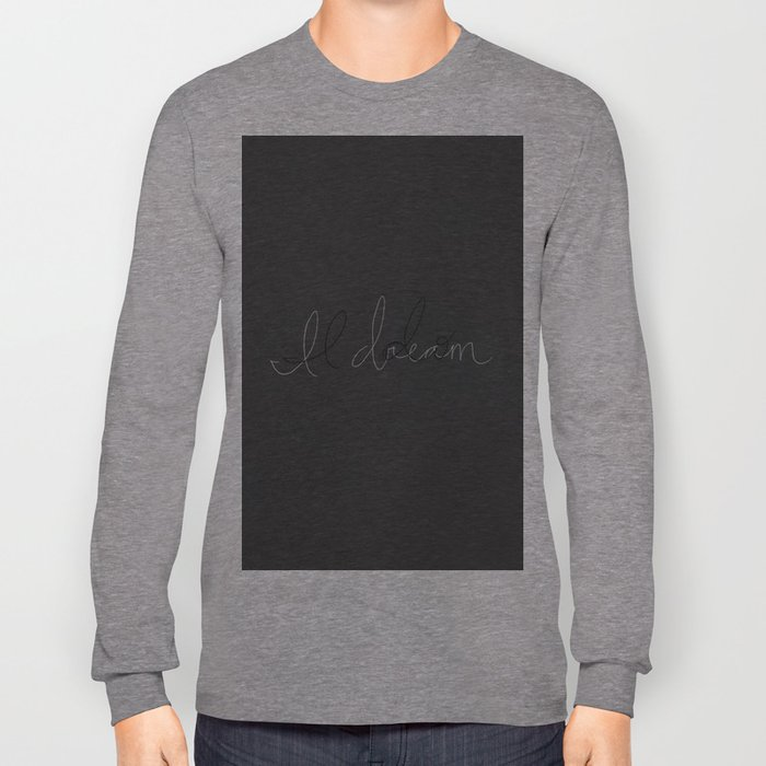 I Do, I Dream Long Sleeve T-shirt