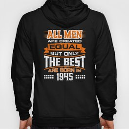 All Men Are Created Equal But Only The Best Are Born in 1945 Hoody