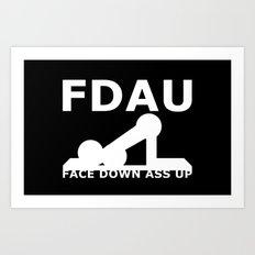 FDAU - Face Down Ass Up Art Print