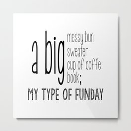 My type of funday Metal Print