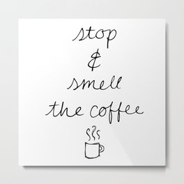 Stop and Smell the Coffee Metal Print