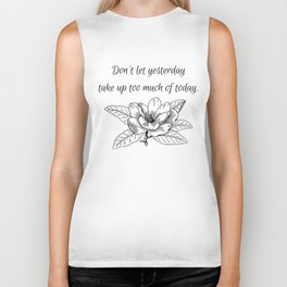 Don't let yesterday take up too much of today. Biker Tank