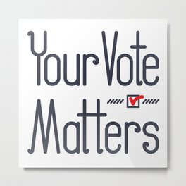 Your Vote Matters Metal Print