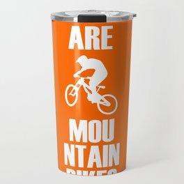 We Are Mountain Bikes Travel Mug