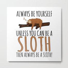 Always Be Yourself Funny Sleeping Sloth Gift Metal Print