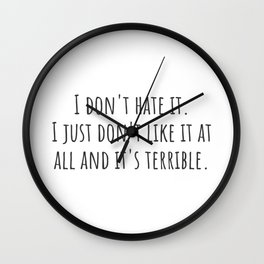 I Don't Hate It Wall Clock