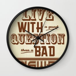 Live with a good Question Wall Clock