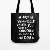 words Tote Bags featuring Always be yourself. Unless you can be a unicorn, then always be a unicorn. by WEAREYAWN
