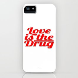"""Are You Always High Enough? Then this is the Drug t-shirt that'll Suit You """"Love Is The Drug""""T-shirt iPhone Case"""