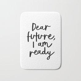 Dear Future I Am Ready modern black and white minimalist typography poster home room wall decor Bath Mat