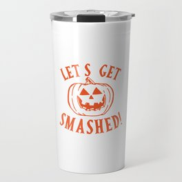 Lets Get Smashed Travel Mug