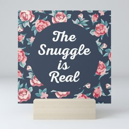 The Snuggle Is Real (Floral) Funny Quote Mini Art Print