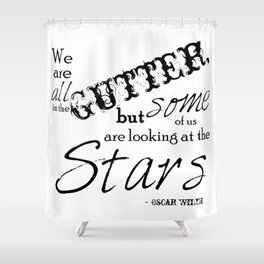 We Are All in the Gutter, but Some of Us Are Looking at the Stars Shower Curtain