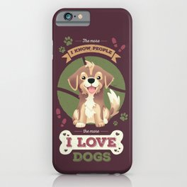 The More I Know People // I Love Dogs, Funny Quote, Puppy, Adopt Don't Shop iPhone Case