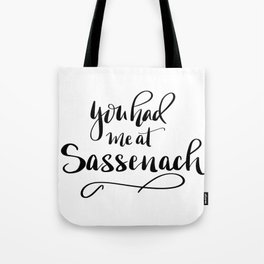 You had me at Sassenach!  New lettered saying from the Outlander series Tote Bag