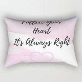 Follow your heart, its always right Rectangular Pillow